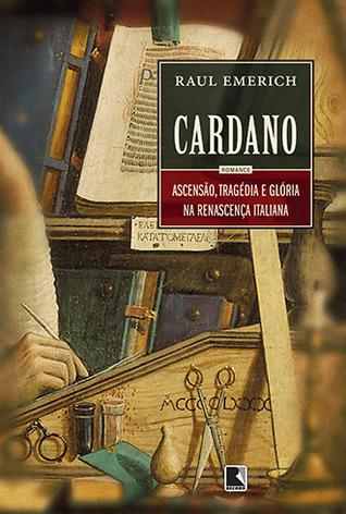Cardano: Ascensão, Tragédia e Glória na Renascença Italiana  by  Raul Emerich