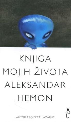 Knjiga mojih života Aleksandar Hemon