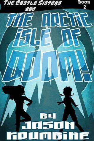The Arctic Isle of Doom! (The Castle Sisters #2)  by  Jason Krumbine