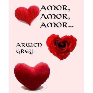 Amor, Amor, Amor... (3 Relatos románticos)  by  Arwen Grey