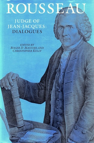 Rousseau, Judge of Jean-Jacques: Dialogues (The Collected Writings of Rousseau, Vol. I)  by  Jean-Jacques Rousseau