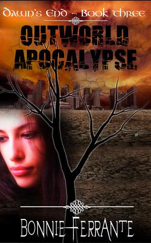 Outworld Apocalypse (Dawns End, #3)  by  Bonnie Ferrante