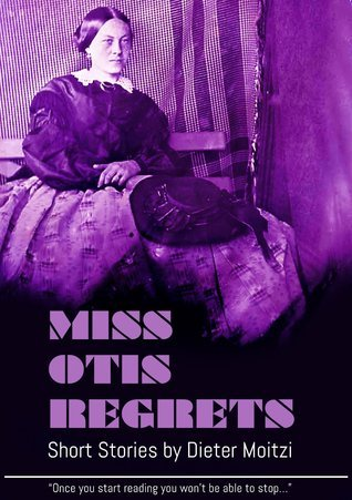 Miss Otis regrets. And other short stories  by  Dieter Moitzi