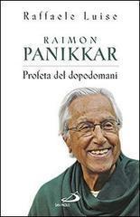 Raimon Panikkar: profeta del dopodomani Raffaele Luise