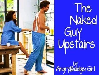 The Naked Guy Upstairs AngryBadgerGirl