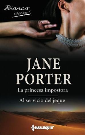 La princesa impostora/Al servicio del jeque Jane Porter