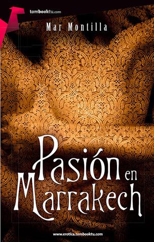 Pasión en Marrakech  by  Mar Montilla