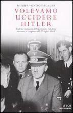 Volevamo uccidere Hitler. Lultimo testimone delloperazione Valchiria racconta il complotto del 20 luglio 1944  by  Philipp von Boeselager
