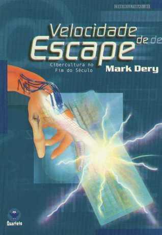 Velocidade de Escape: Cibercultura no Fim do Século  by  Mark Dery