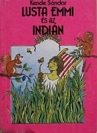 Lusta Emmi és az indián (Lusta Emmi #1)  by  Sándor Kende