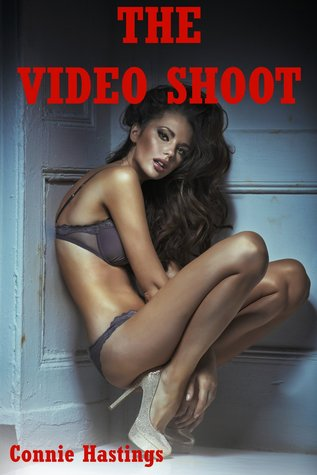 The Video Shoot: A Gangbang Short  by  Connie Hastings