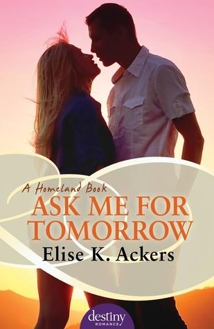 Ask Me for Tomorrow (Homeland, #3) Elise K. Ackers