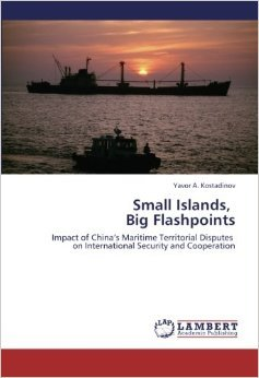 Small Islands, Big Flashpoints: Impact of Chinas Maritime Territorial Disputes on International Security and Cooperation  by  Yavor A. Kostadinov