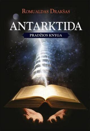 Antarktida. Pradžios knyga  by  Romualdas Drakšas