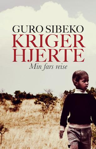 Krigerhjerte: Min fars reise  by  Guro Sibeko