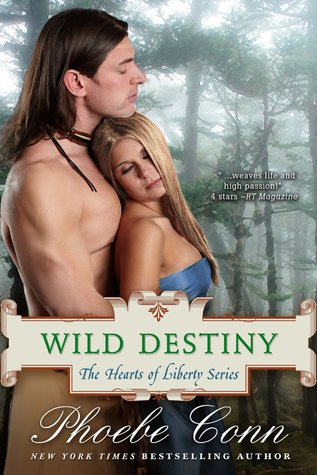 Wild Destiny (The Hearts Of Liberty, #4) Phoebe Conn