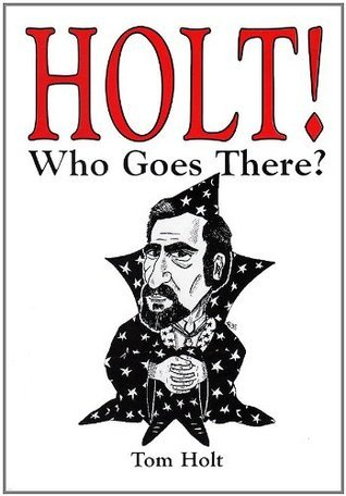 Holt! Who Goes There? Tom Holt
