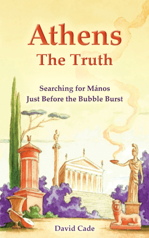 Athens - The Truth: Searching for Manos, Just Before the Bubble Burst. David Cade