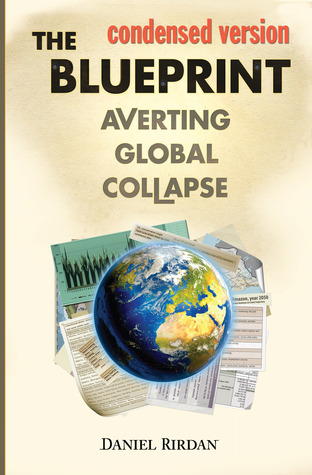 The Blueprint: Averting Global Collapse, Condensed Version  by  Daniel Rirdan