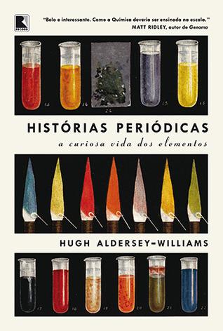 Histórias Periódicas: A Curiosa Vida dos Elementos Hugh Aldersey-Williams