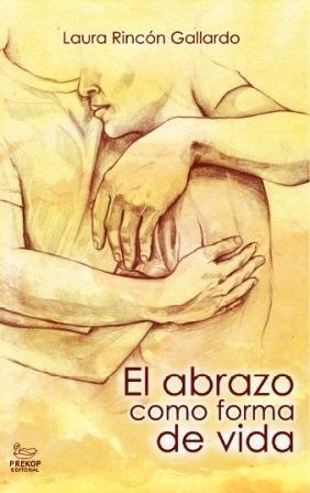 El abrazo como forma de vida Laura Rincon Gallardo