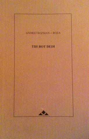 Tih bot dedi Andrej Rozman Roza