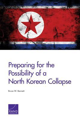 Preparing for the Possibility of a North Korean Collapse Bruce W. Bennett