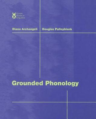 Grounded Phonology  by  Diana Archangeli