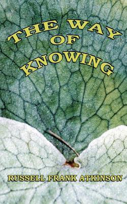 The Way of Knowing  by  Russell Frank Atkinson