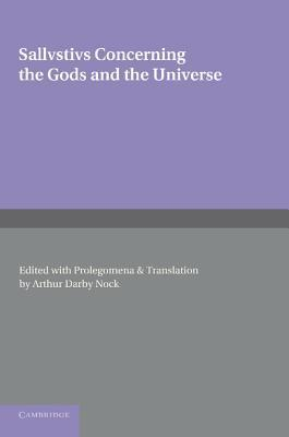 Sallustius: Concerning the Gods and the Universe Arthur Darby Nock