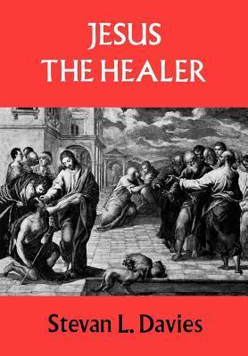 Jesus the Healer: Possession, Trance and the Origins of Christianity Stevan L. Davies