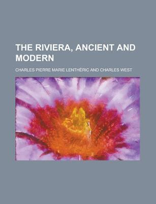 The Riviera, Ancient and Modern Charles Pierre Marie Lentheric