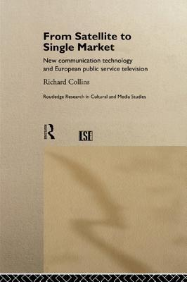 From Satellite to Single Market: New Communication Technology and European Public Service Television Richard Collins
