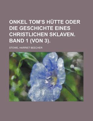 Onkel Toms Hutte Oder Die Geschichte Eines Christlichen Sklaven. Band 1 (Von 3). Harriet Beecher Stowe