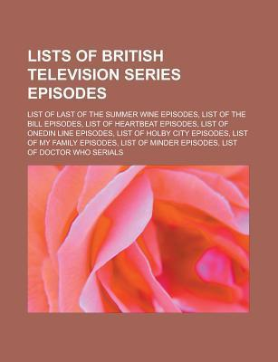 Lists of British Television Series Episodes: List of Last of the Summer Wine Episodes, List of the Bill Episodes, List of Heartbeat Episodes  by  Source Wikipedia