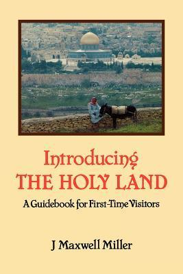 Introducing the Holy Land: A Guidebook for First-Time Visitors James Maxwell Miller
