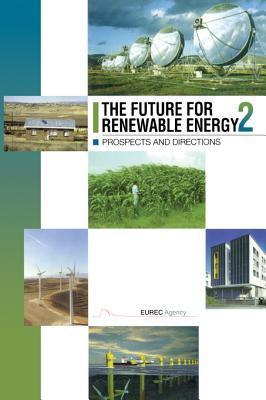 The Future for Renewable Energy 2: Prospects and Directions Eurec Agency