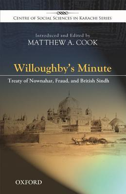 Willoughbys Minute: The Treaty of Nownahar and Sindhs Annexation  by  Matthew A Cook