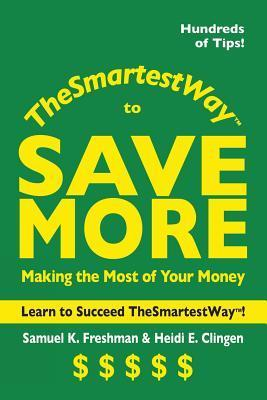 The Smartest Way to Save More  by  Samuel K. Freshman