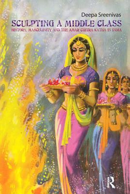 Sculpting the Middle Class: History, Masculinity and the Amar Chitra Katha  by  Deepa Sreenivas