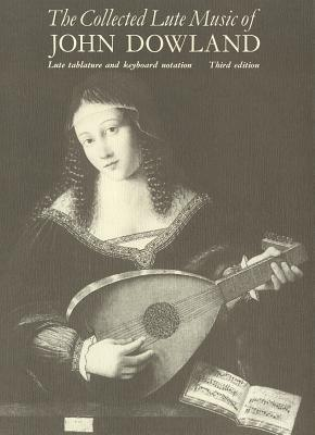 The Collected Lute Music Of John Dowland  by  John Dowland