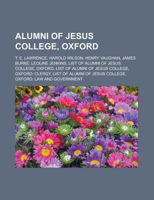 Alumni of Jesus College, Oxford: T. E. Lawrence, Harold Wilson, Henry Vaughan, James Burke, Leoline Jenkins, List of Alumni of Jesus College Source Wikipedia