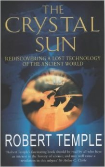 The Crystal Sun : Rediscovering a Lost Technology of the Ancient World  by  Robert K.G. Temple