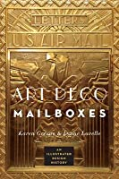 Art Deco Mailboxes: An Illustrated Design History  by  Karen Greene