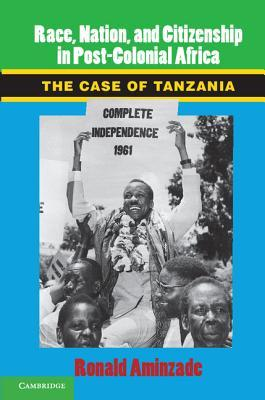 Race, Nation, and Citizenship in Post-Colonial Africa: The Case of Tanzania  by  Ronald Aminzade