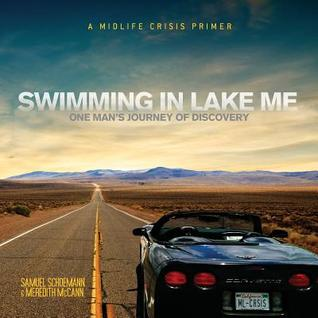 Swimming in Lake Me: One Mans Journey of Discovery Samuel Schoemann