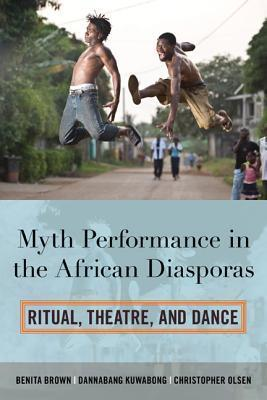 Myth Performance in the African Diasporas: Ritual, Theatre, and Dance  by  Benita J Brown