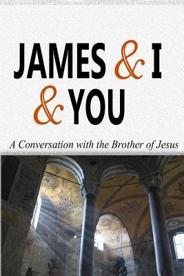 James & I & You: A Conversation with the Brother of Jesus  by  Mel G Reed