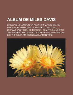 Album de Miles Davis: Kind of Blue, Ascenseur Pour LEchafaud, Walkin, Miles Davis and Horns, Round about Midnight, Legrand Jazz, Birth of the Cool, Sonny Rollins with the Modern Jazz Quartet, Bitches Brew, Blue Period, Dig Livres Groupe