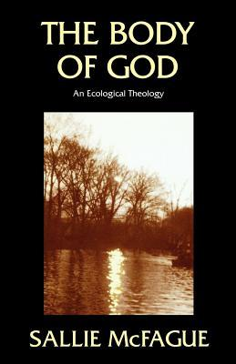 The Body of God: An Ecological Theology Sallie McFague